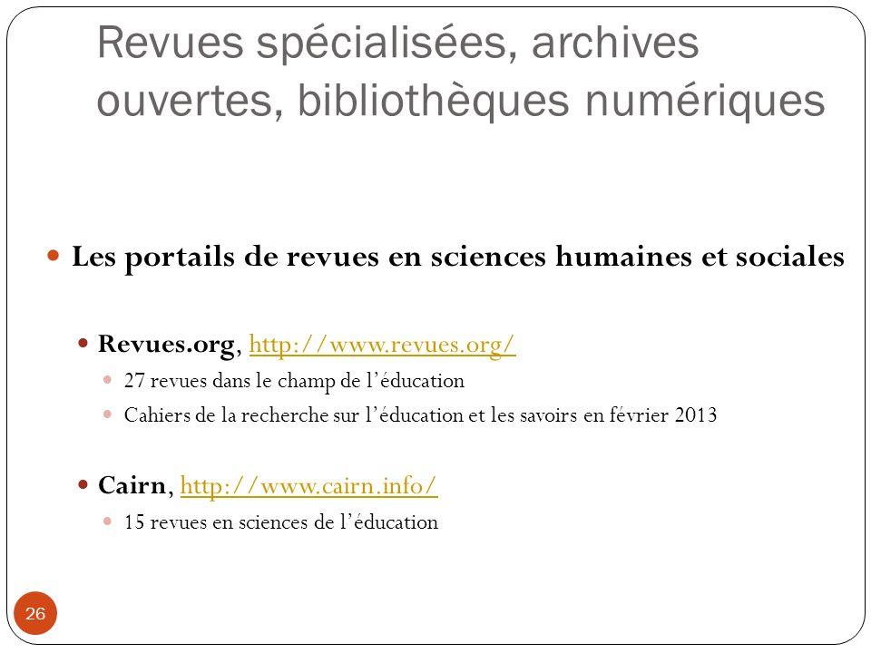 Revues spécialisées, archives ouvertes, bibliothèques numériques 26 Les portails de revues en sciences humaines et sociales Revues.org, http://www.rev