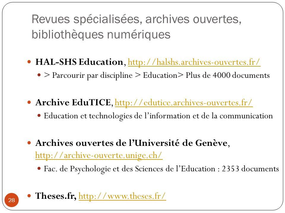 Revues spécialisées, archives ouvertes, bibliothèques numériques 28 HAL-SHS Education, http://halshs.archives-ouvertes.fr/http://halshs.archives-ouver
