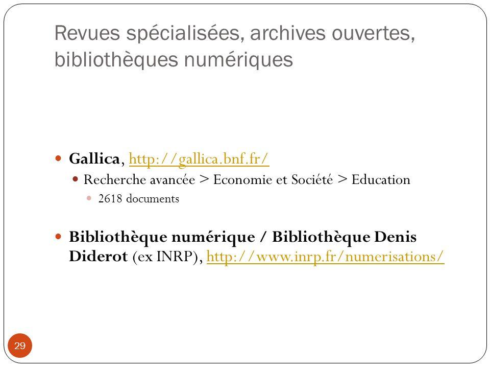 Revues spécialisées, archives ouvertes, bibliothèques numériques 29 Gallica, http://gallica.bnf.fr/http://gallica.bnf.fr/ Recherche avancée > Economie