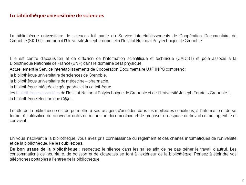 2 La biblioth è que universitaire de sciences La bibliothèque universitaire de sciences fait partie du Service Interétablissements de Coopération Documentaire de Grenoble (SICD1) commun à l Université Joseph Fourier et à l Institut National Polytechnique de Grenoble.
