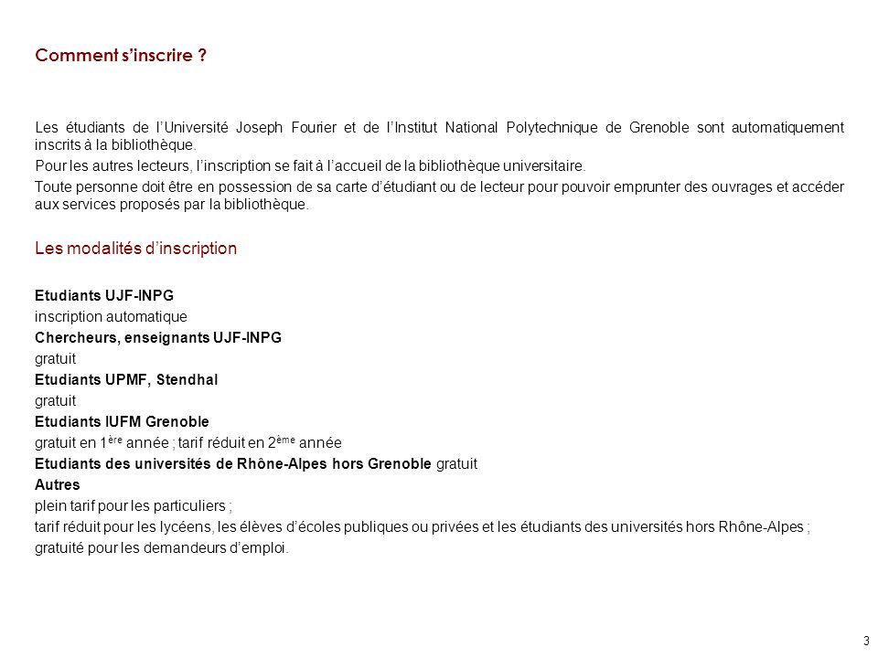 3 Comment s inscrire ? Les étudiants de lUniversité Joseph Fourier et de lInstitut National Polytechnique de Grenoble sont automatiquement inscrits à