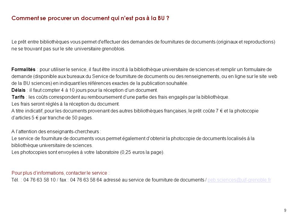 9 Comment se procurer un document qui n est pas à la BU ? Le prêt entre bibliothèques vous permet d'effectuer des demandes de fournitures de documents
