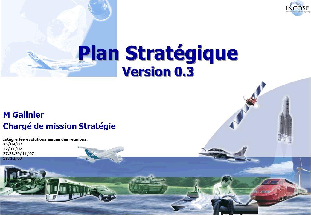 M Galinier Chargé de mission Stratégie Plan Stratégique Version 0.3 Intègre les évolutions issues des réunions: 25/09/07 12/11/07 27,28,29/11/07 18/12/07