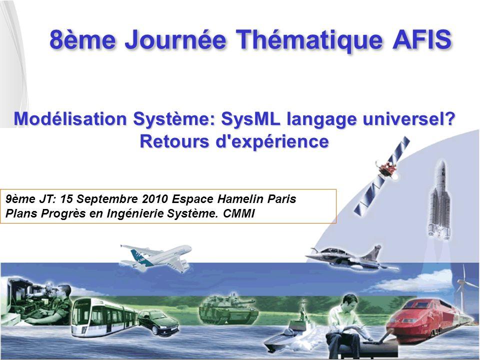 8ème Journée Thématique AFIS Modélisation Système: SysML langage universel? Retours d'expérience 9ème JT: 15 Septembre 2010 Espace Hamelin Paris Plans