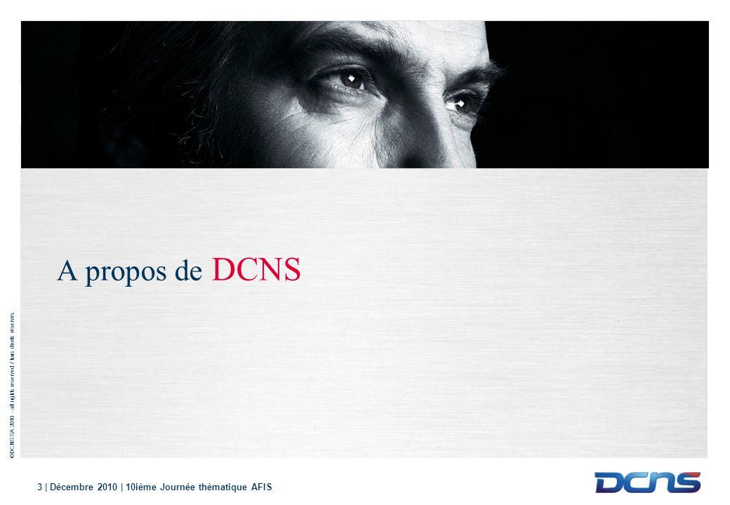 ©DCNS SA 2010 - all rights reserved / tous droits réservés 4 | Décembre 2010 | 10ième Journée thèmatique AFIS Un innovateur dans lénergie.