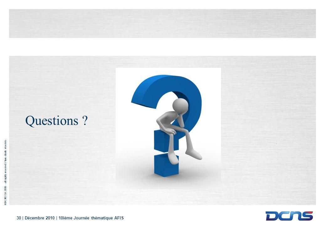 ©DCNS SA 2010 - all rights reserved / tous droits réservés 30 | Décembre 2010 | 10ième Journée thèmatique AFIS Questions ?