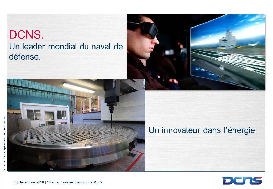 ©DCNS SA 2010 - all rights reserved / tous droits réservés 4 | Décembre 2010 | 10ième Journée thèmatique AFIS Un innovateur dans lénergie. DCNS. Un le
