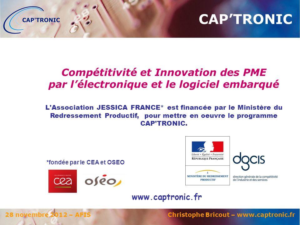 28 novembre 2012 – AFIS Christophe Bricout – www.captronic.fr *fondée par le CEA et OSEO L Association JESSICA FRANCE* est financée par le Ministère du Redressement Productif, pour mettre en oeuvre le programme CAP TRONIC.