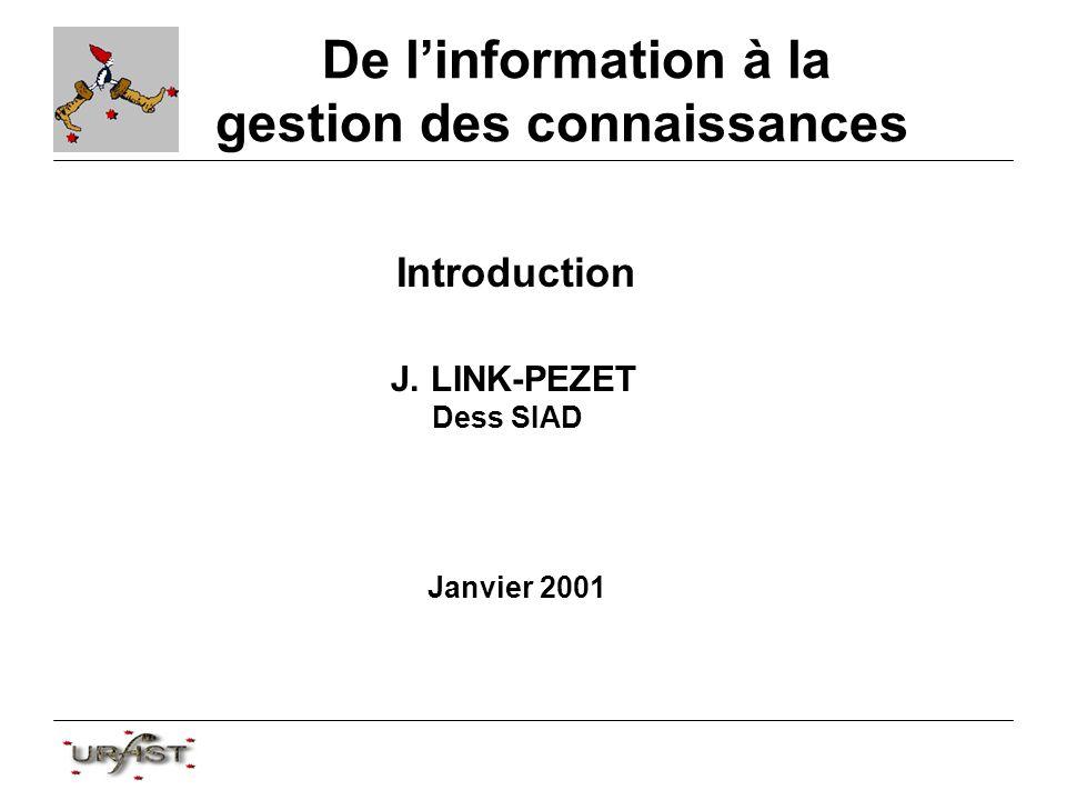 De linformation à la gestion des connaissances Introduction J. LINK-PEZET Dess SIAD Janvier 2001