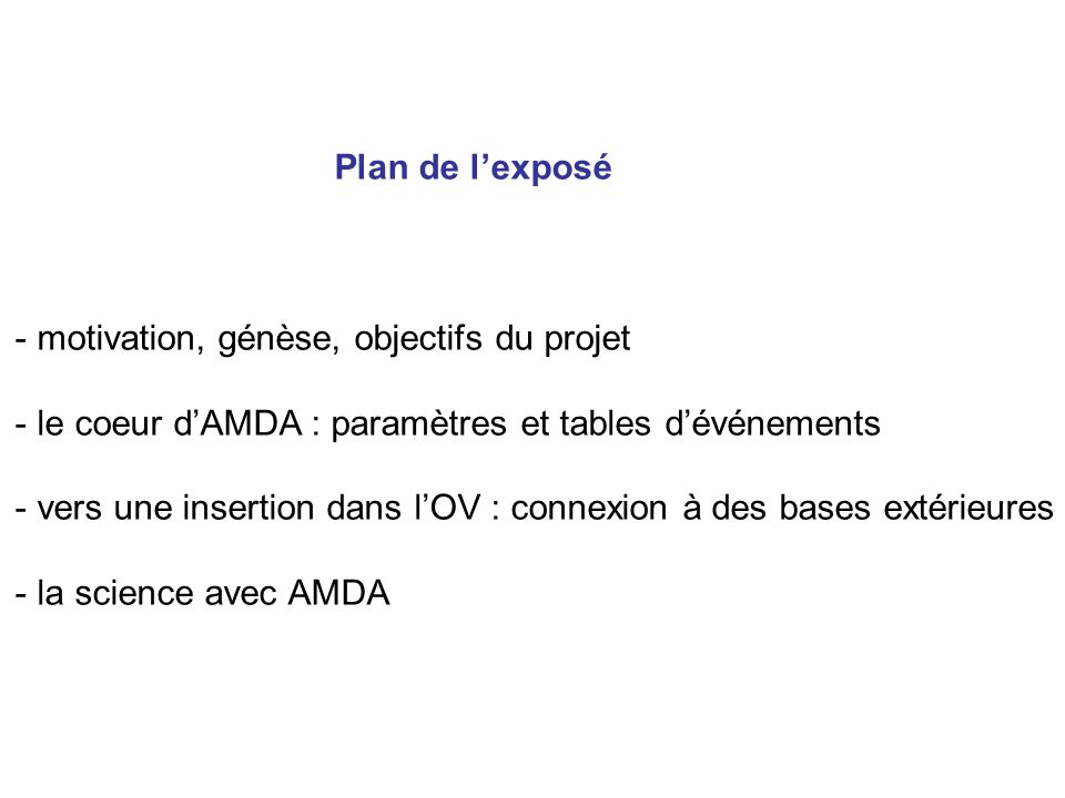 Plan de lexposé - motivation, génèse, objectifs du projet - le coeur dAMDA : paramètres et tables dévénements - vers une insertion dans lOV : connexion à des bases extérieures - la science avec AMDA