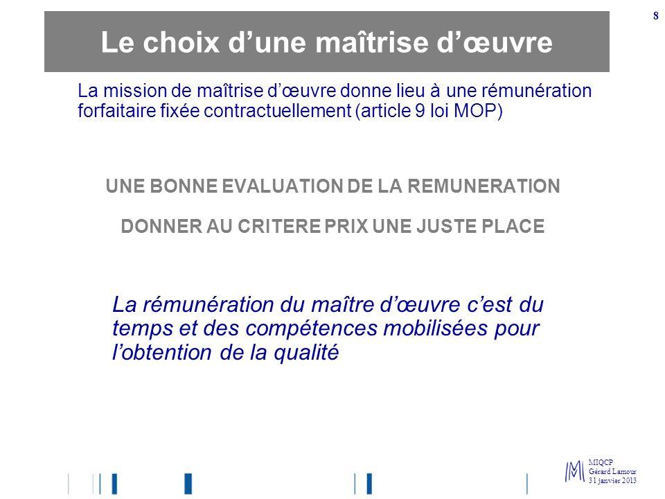 MIQCP Gérard Lamour 31 janvier 2013 8 La mission de maîtrise dœuvre donne lieu à une rémunération forfaitaire fixée contractuellement (article 9 loi M