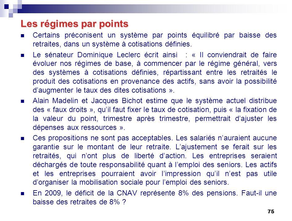 75 Les régimes par points Certains préconisent un système par points équilibré par baisse des retraites, dans un système à cotisations définies.