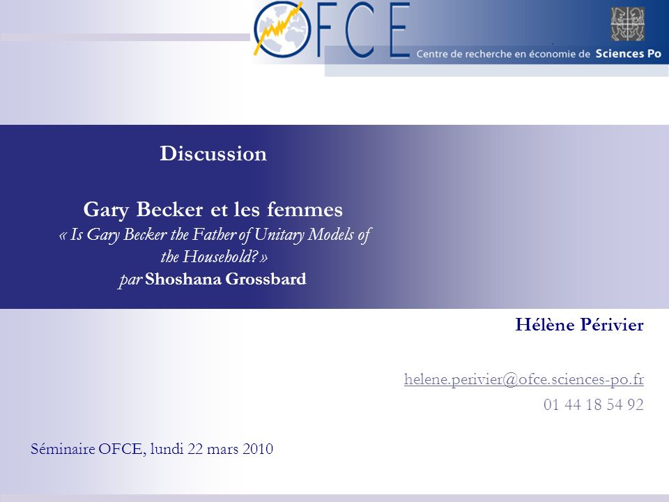 Discussion Gary Becker et les femmes « Is Gary Becker the Father of Unitary Models of the Household? » par Shoshana Grossbard Hélène Périvier helene.p