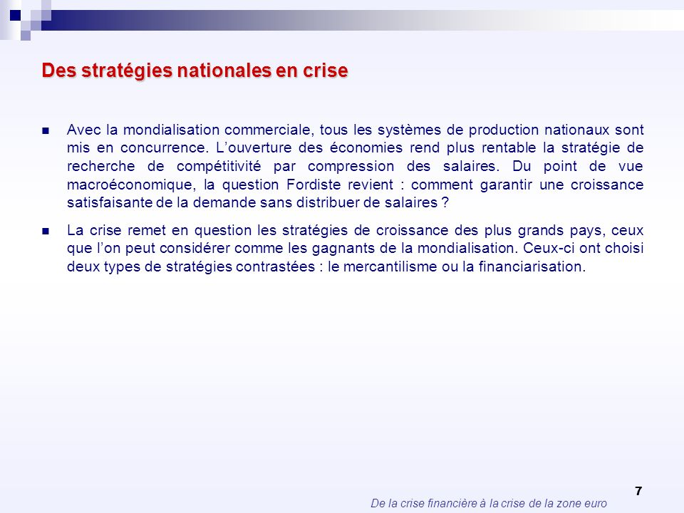 De la crise financière à la crise de la zone euro 7 Des stratégies nationales en crise Avec la mondialisation commerciale, tous les systèmes de produc
