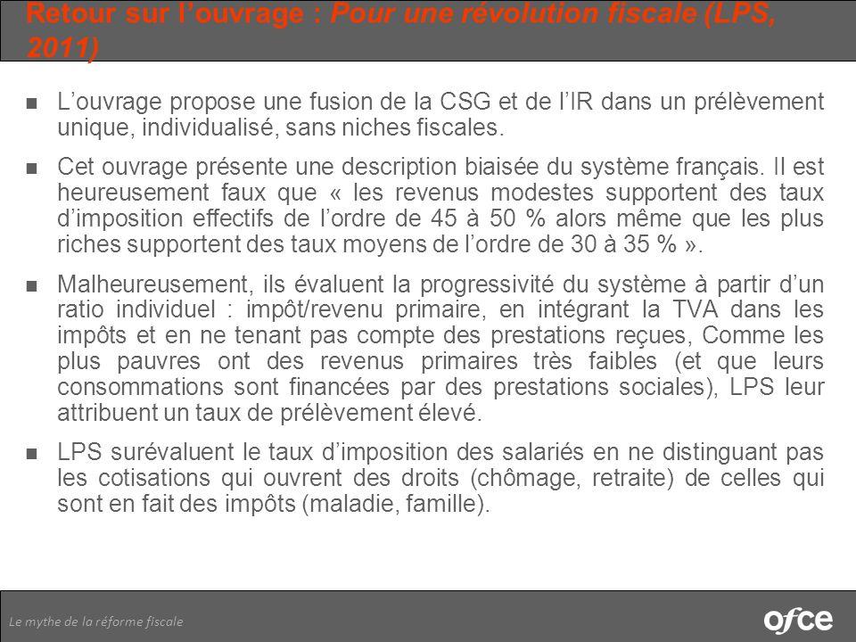 Le mythe de la réforme fiscale Retour sur louvrage : Pour une révolution fiscale (LPS, 2011) Louvrage propose une fusion de la CSG et de lIR dans un p