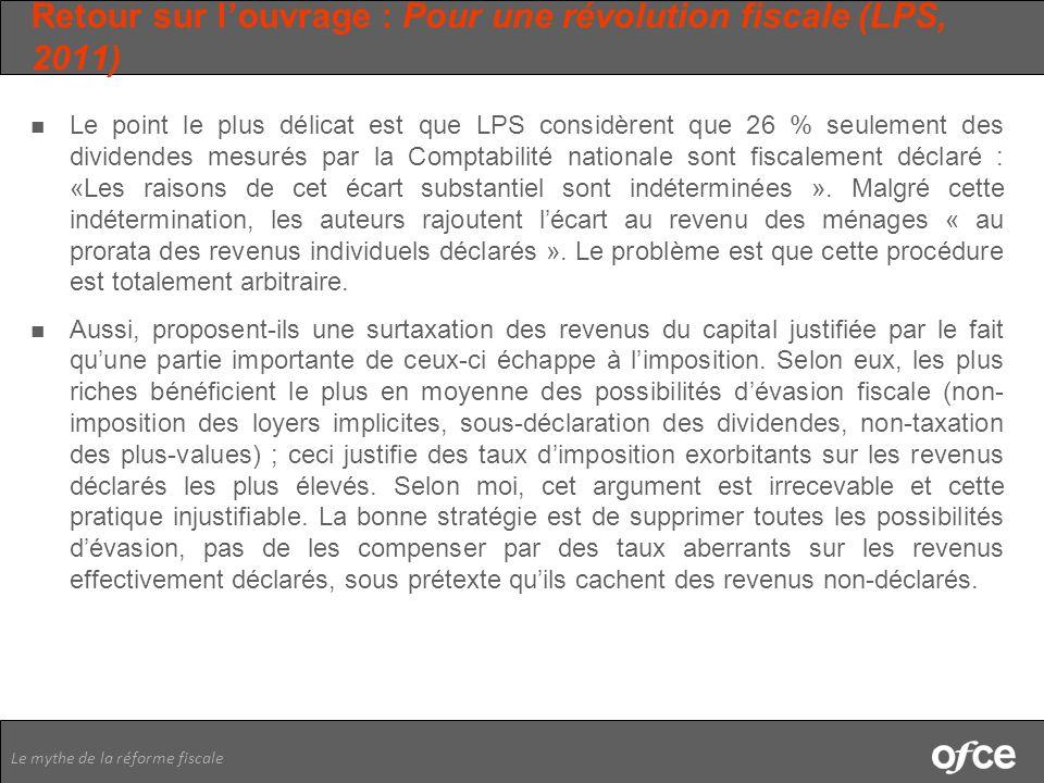 Le mythe de la réforme fiscale Retour sur louvrage : Pour une révolution fiscale (LPS, 2011) Le point le plus délicat est que LPS considèrent que 26 %