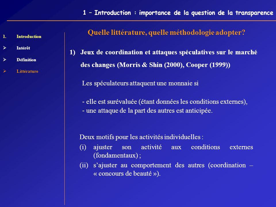 1 – Introduction : importance de la question de la transparence 1.Introduction Intérêt Définition Littérature Joueur 1 Non-attaqueAttaque Joueur 2 Non-attaque2 0 1 Attaque1 01 Equilibres multiples Pareto-ordonnés Complémentarités stratégiques Léquilibre dépend du schéma de diffusion de linformation.