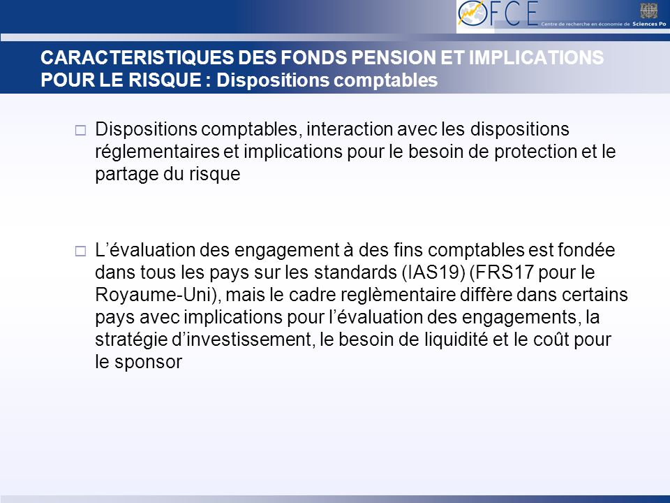 CARACTERISTIQUES DES FONDS PENSION ET IMPLICATIONS POUR LE RISQUE : Dispositions comptables Dispositions comptables, interaction avec les dispositions