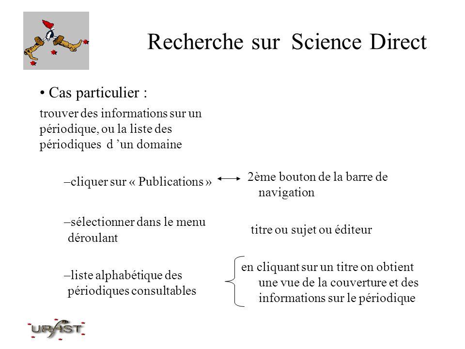 Recherche sur Science Direct Cas particulier : trouver des informations sur un périodique, ou la liste des périodiques d un domaine –cliquer sur « Pub