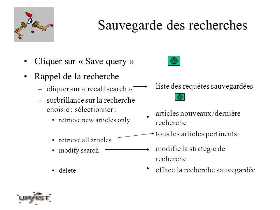 Sauvegarde des recherches Cliquer sur « Save query » Rappel de la recherche –cliquer sur « recall search » –surbrillance sur la recherche choisie ; sé