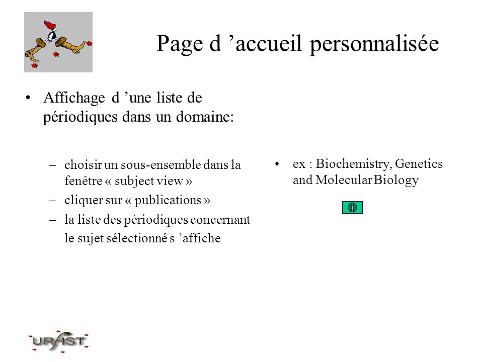 Page d accueil personnalisée Affichage d une liste de périodiques dans un domaine: –choisir un sous-ensemble dans la fenêtre « subject view » –cliquer