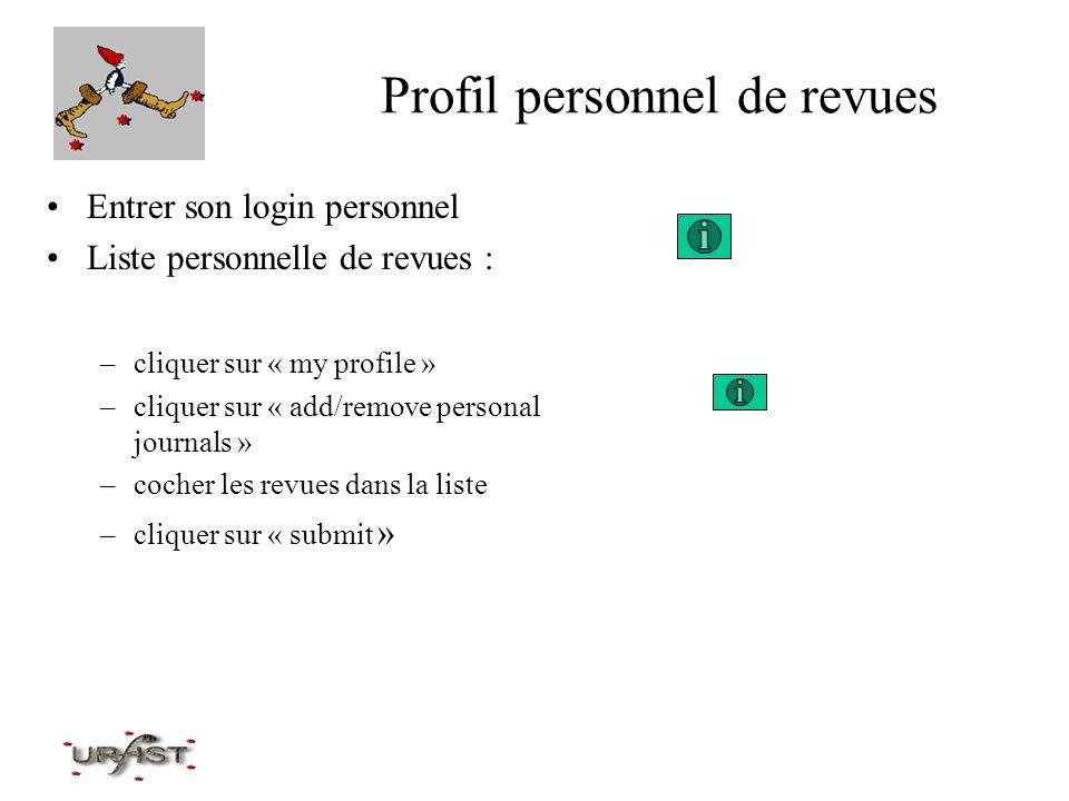 Profil personnel de revues Entrer son login personnel Liste personnelle de revues : –cliquer sur « my profile » –cliquer sur « add/remove personal jou