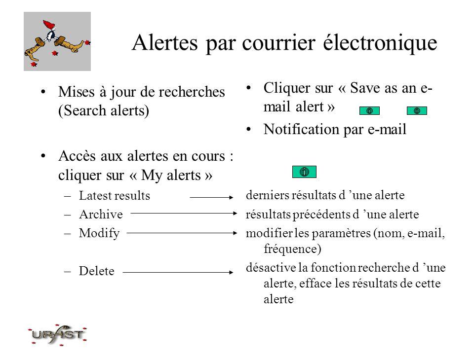 Alertes par courrier électronique Mises à jour de recherches (Search alerts) Accès aux alertes en cours : cliquer sur « My alerts » –Latest results –A