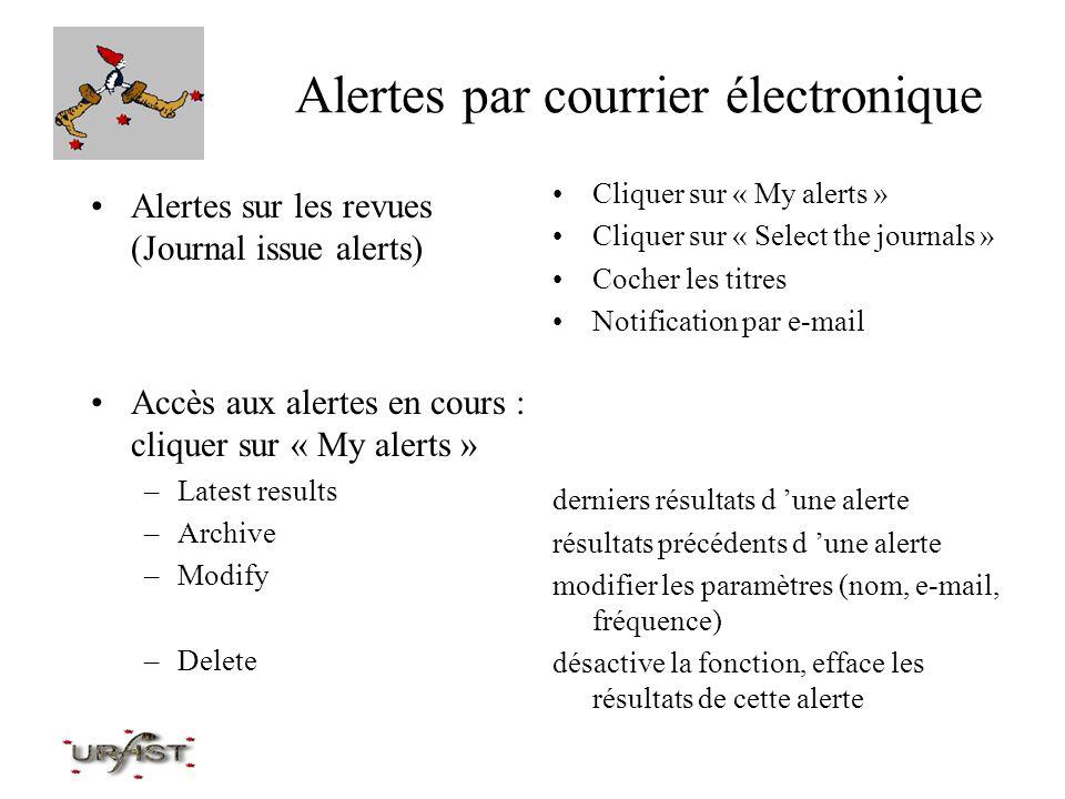 Alertes par courrier électronique Alertes sur les revues (Journal issue alerts) Accès aux alertes en cours : cliquer sur « My alerts » –Latest results