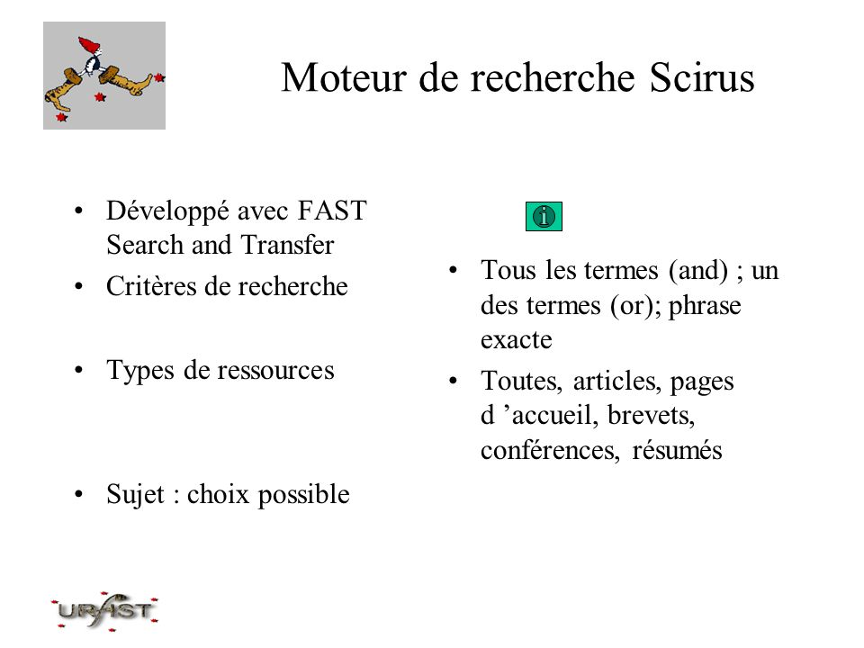 Moteur de recherche Scirus Développé avec FAST Search and Transfer Critères de recherche Types de ressources Sujet : choix possible Tous les termes (a