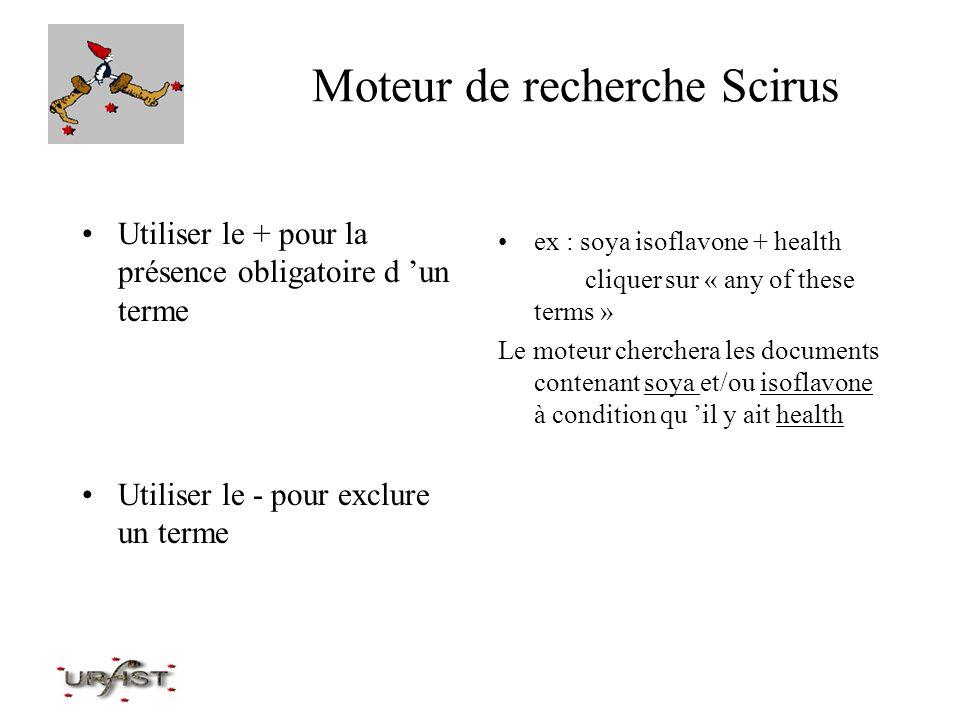 Moteur de recherche Scirus Utiliser le + pour la présence obligatoire d un terme Utiliser le - pour exclure un terme ex : soya isoflavone + health cli