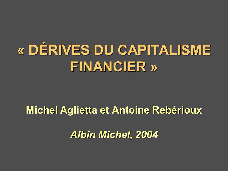 « DÉRIVES DU CAPITALISME FINANCIER » Michel Aglietta et Antoine Rebérioux Albin Michel, 2004