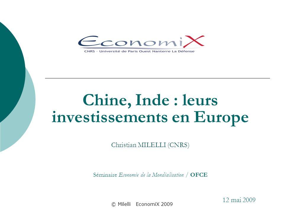 © Milelli EconomiX 2009 Chine, Inde : leurs investissements en Europe Christian MILELLI (CNRS) Séminaire Economie de la Mondialisation / OFCE 12 mai 2009