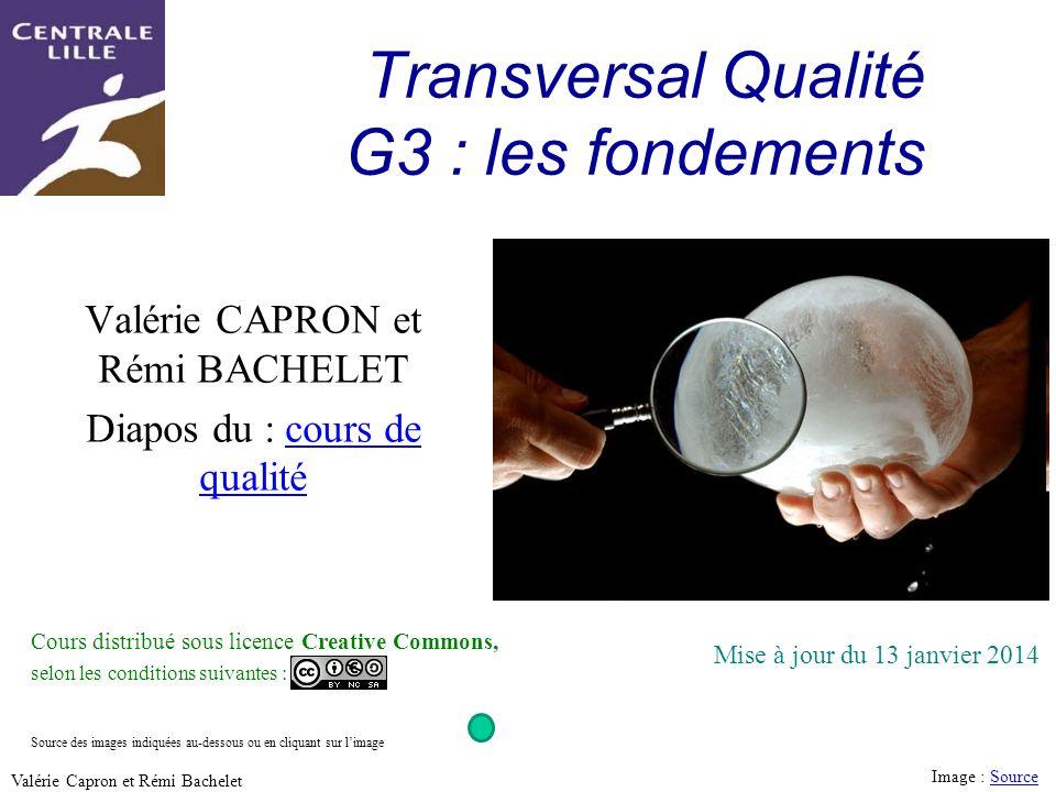Utilisation ou copie interdites sans citation 1 Valérie Capron et Rémi Bachelet Transversal Qualité G3 : les fondements Valérie CAPRON et Rémi BACHELE