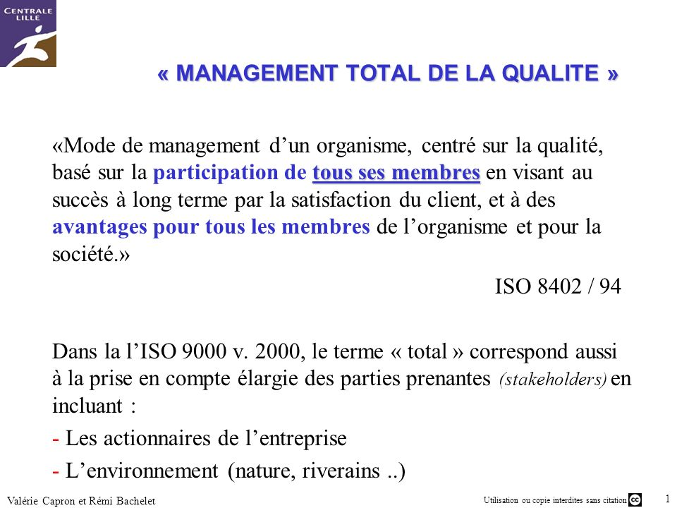 Utilisation ou copie interdites sans citation 10 Valérie Capron et Rémi Bachelet tous ses membres «Mode de management dun organisme, centré sur la qua