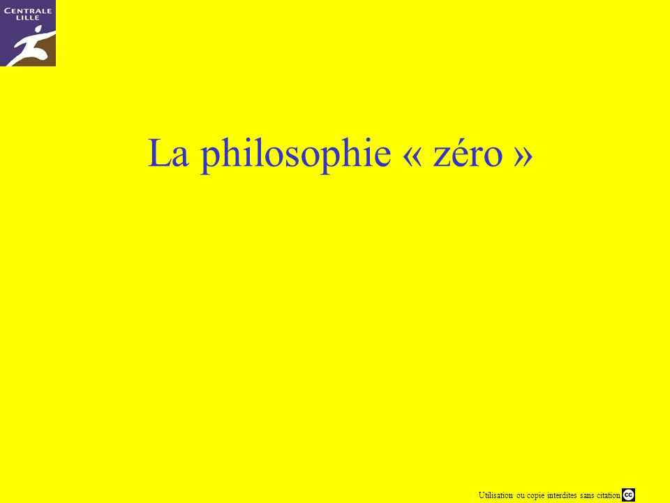 Utilisation ou copie interdites sans citation La philosophie « zéro »