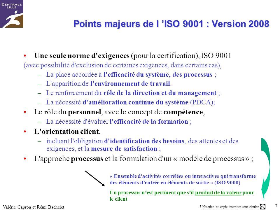 Utilisation ou copie interdites sans citation 7 Valérie Capron et Rémi Bachelet Points majeurs de l ISO 9001 : Version 2008 Une seule norme d'exigence