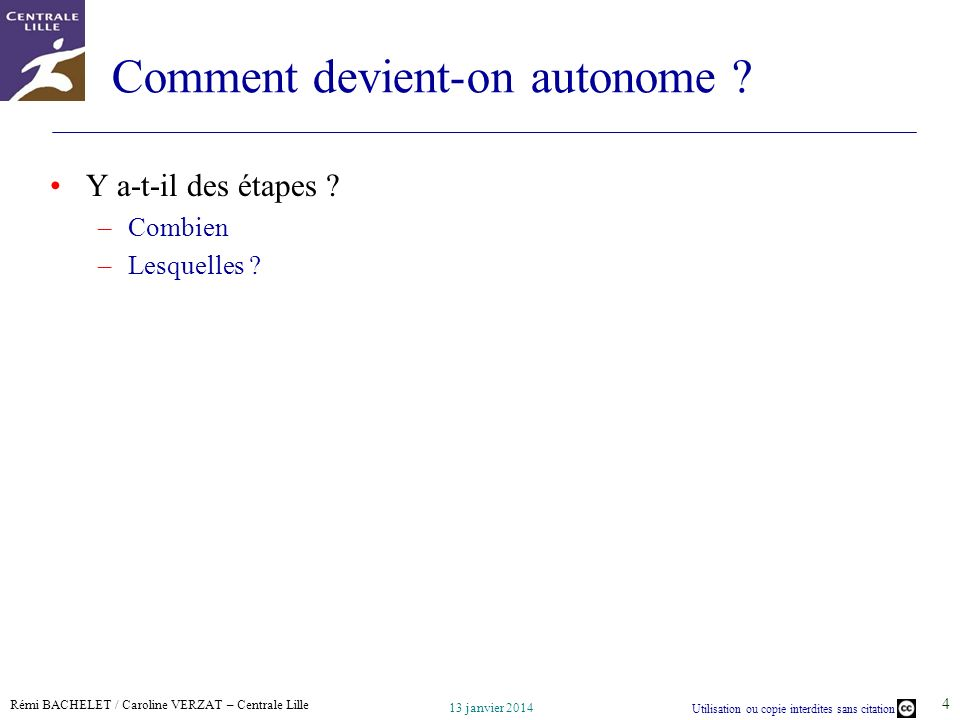 Rémi BACHELET / Caroline VERZAT – Centrale Lille Utilisation ou copie interdites sans citation 13 janvier 2014 15 Questions ?
