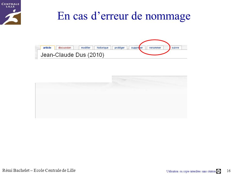 Utilisation ou copie interdites sans citation Rémi Bachelet – Ecole Centrale de Lille 16 En cas derreur de nommage
