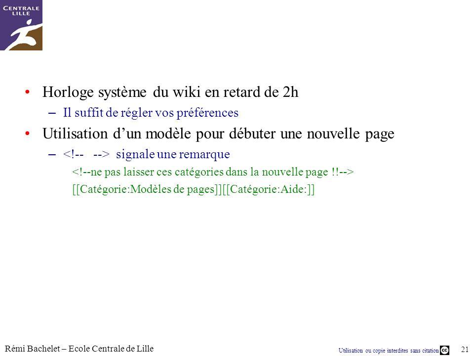 Utilisation ou copie interdites sans citation Rémi Bachelet – Ecole Centrale de Lille 21 Horloge système du wiki en retard de 2h – Il suffit de régler