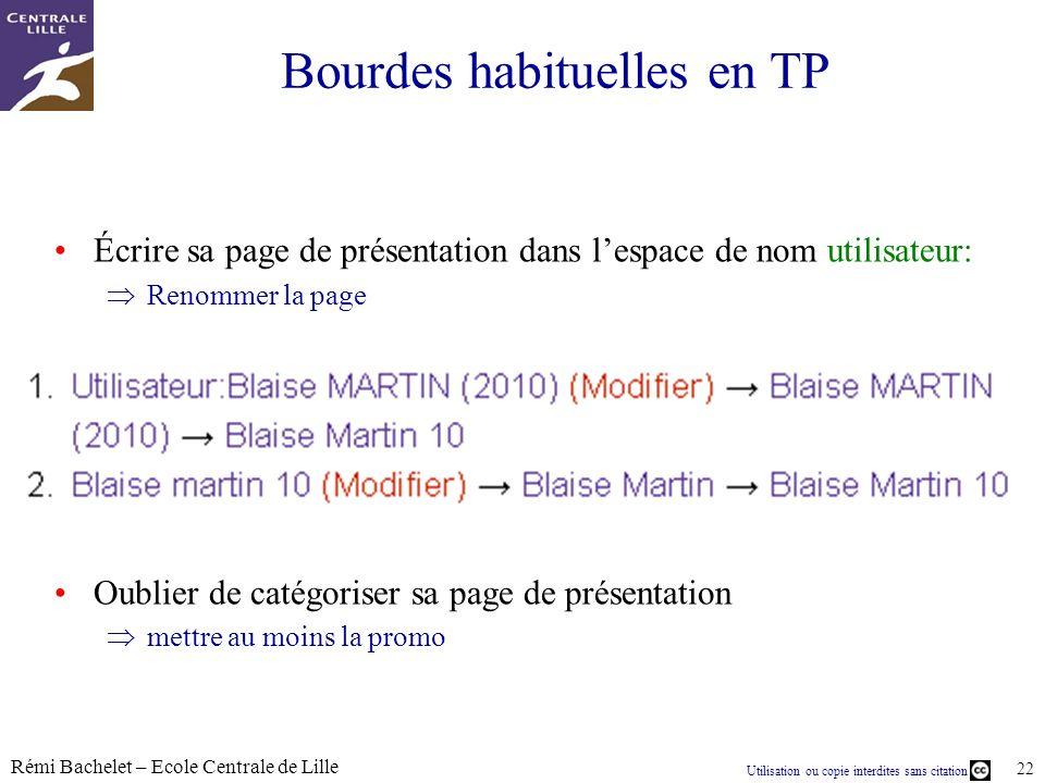 Utilisation ou copie interdites sans citation Rémi Bachelet – Ecole Centrale de Lille 22 Bourdes habituelles en TP Écrire sa page de présentation dans
