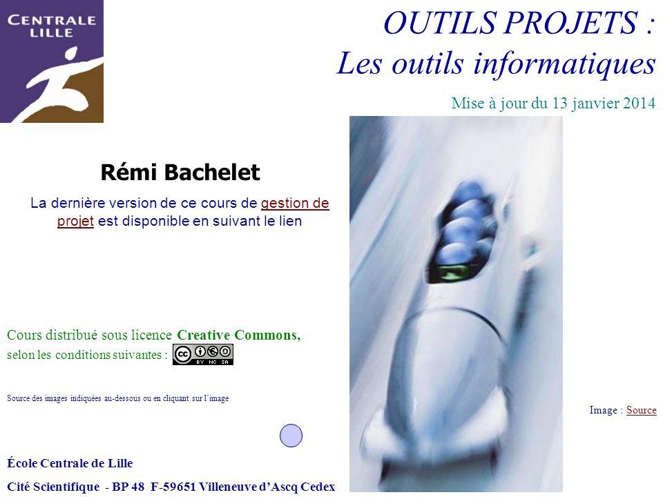 OUTILS PROJETS : Les outils informatiques Image : SourceSource École Centrale de Lille Cité Scientifique - BP 48 F-59651 Villeneuve dAscq Cedex Rémi B