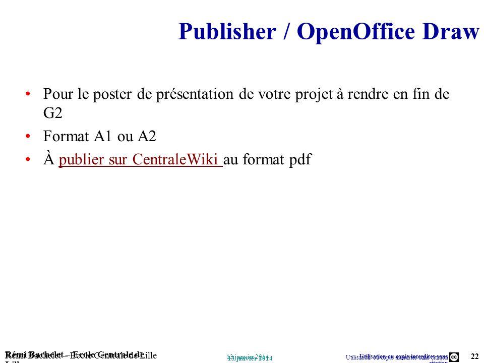 Utilisation ou copie interdites sans citation Rémi Bachelet – Ecole Centrale de Lille 22 13 janvier 2014 Rémi Bachelet – Ecole Centrale de Lille Utili