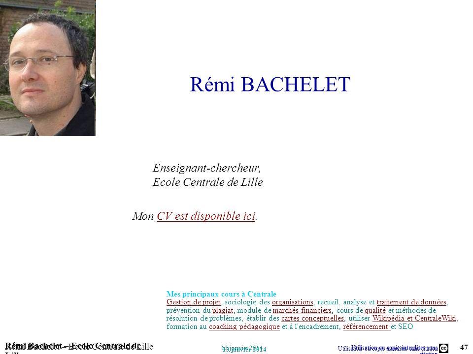 Utilisation ou copie interdites sans citation Rémi Bachelet – Ecole Centrale de Lille 47 13 janvier 2014 Rémi Bachelet – Ecole Centrale de Lille Utili