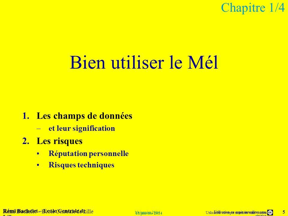 Utilisation ou copie interdites sans citation Rémi Bachelet – Ecole Centrale de Lille 5 13 janvier 2014 Rémi Bachelet – Ecole Centrale de Lille Utilis