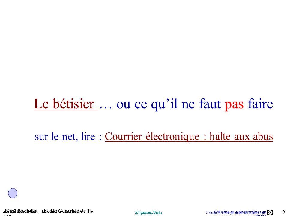 Utilisation ou copie interdites sans citation Rémi Bachelet – Ecole Centrale de Lille 9 13 janvier 2014 Rémi Bachelet – Ecole Centrale de Lille Utilis
