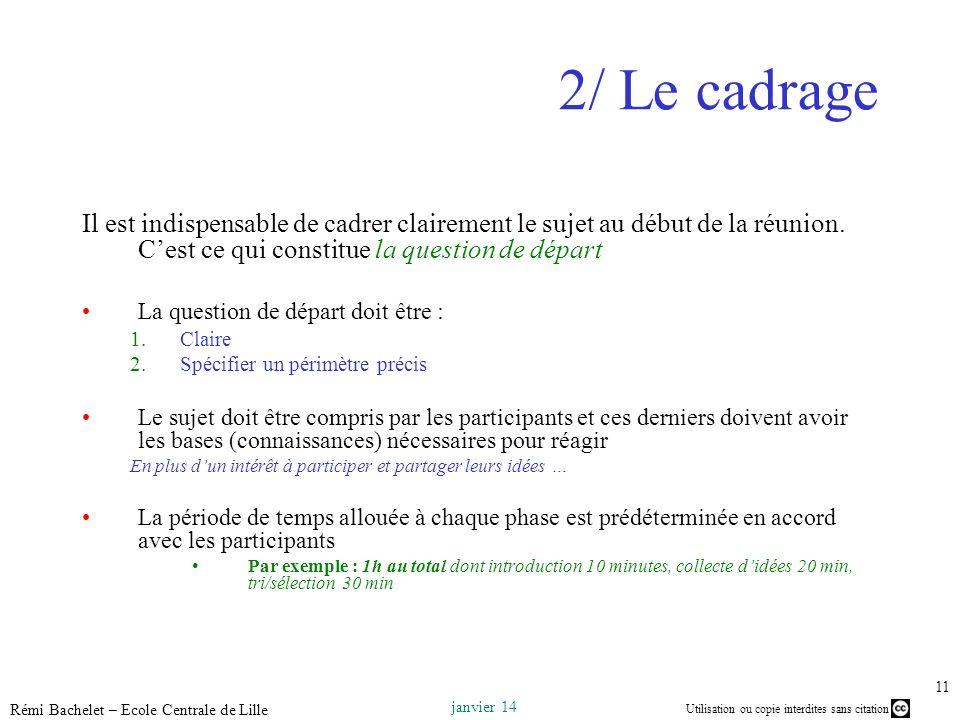 Utilisation ou copie interdites sans citation janvier 14 Rémi Bachelet – Ecole Centrale de Lille 11 2/ Le cadrage Il est indispensable de cadrer clair