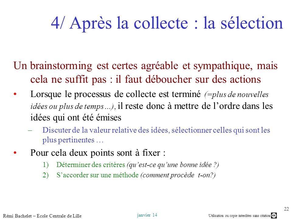 Utilisation ou copie interdites sans citation janvier 14 Rémi Bachelet – Ecole Centrale de Lille 22 4/ Après la collecte : la sélection Un brainstormi
