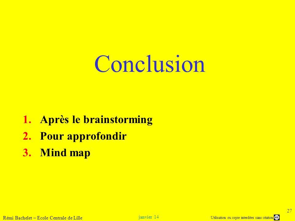 Utilisation ou copie interdites sans citation janvier 14 Rémi Bachelet – Ecole Centrale de Lille 27 Conclusion 1.Après le brainstorming 2.Pour approfo