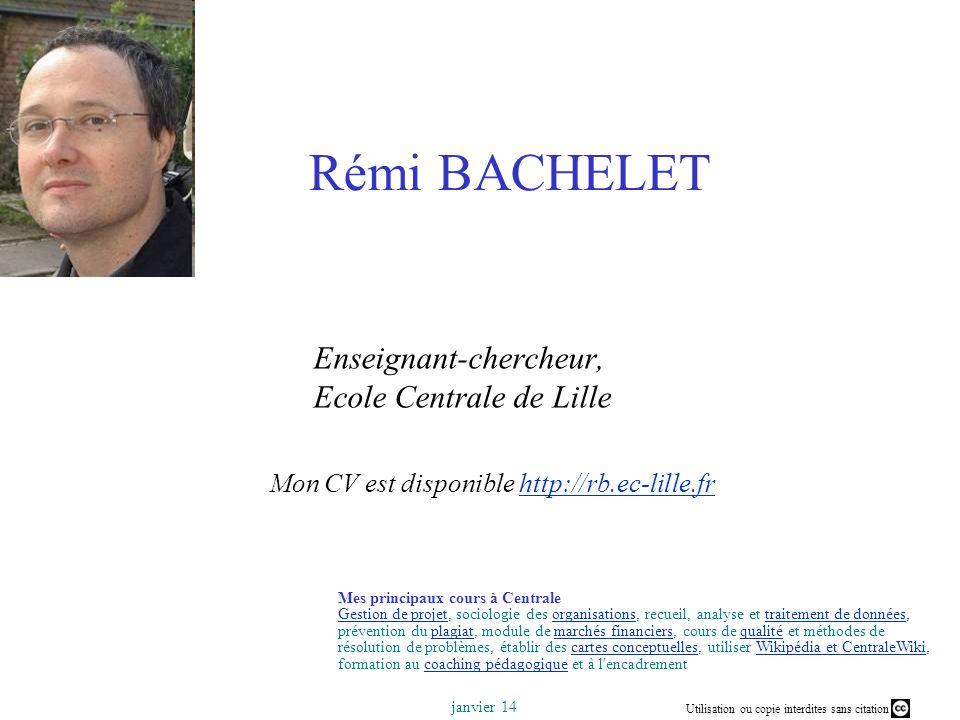 Utilisation ou copie interdites sans citation janvier 14 Rémi BACHELET Enseignant-chercheur, Ecole Centrale de Lille Mon CV est disponible http://rb.e