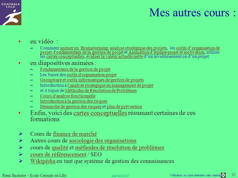 Utilisation ou copie interdites sans citation Rémi Bachelet – Ecole Centrale de Lille 32 janvier 2010 en vidéo : – Comment animer un Brainstorming, an